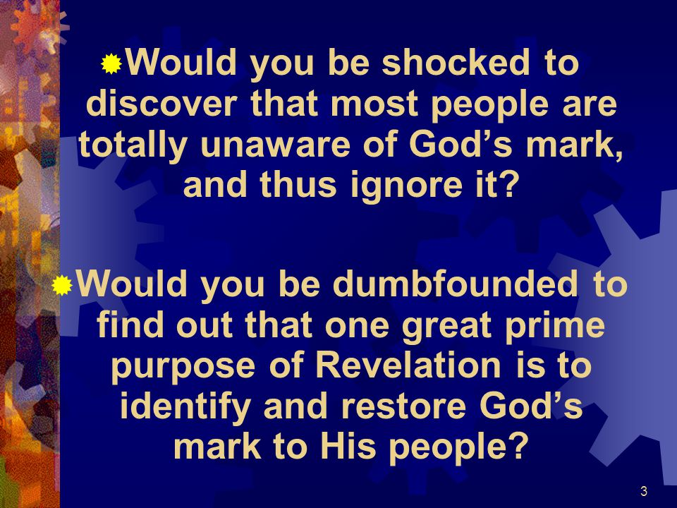 Would you be shocked to discover that most people are totally unaware of God's mark, and thus ignore it