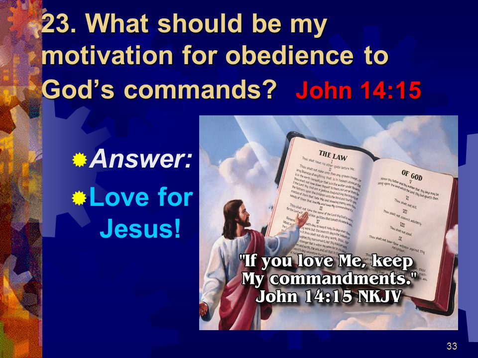 23. What should be my motivation for obedience to God's commands