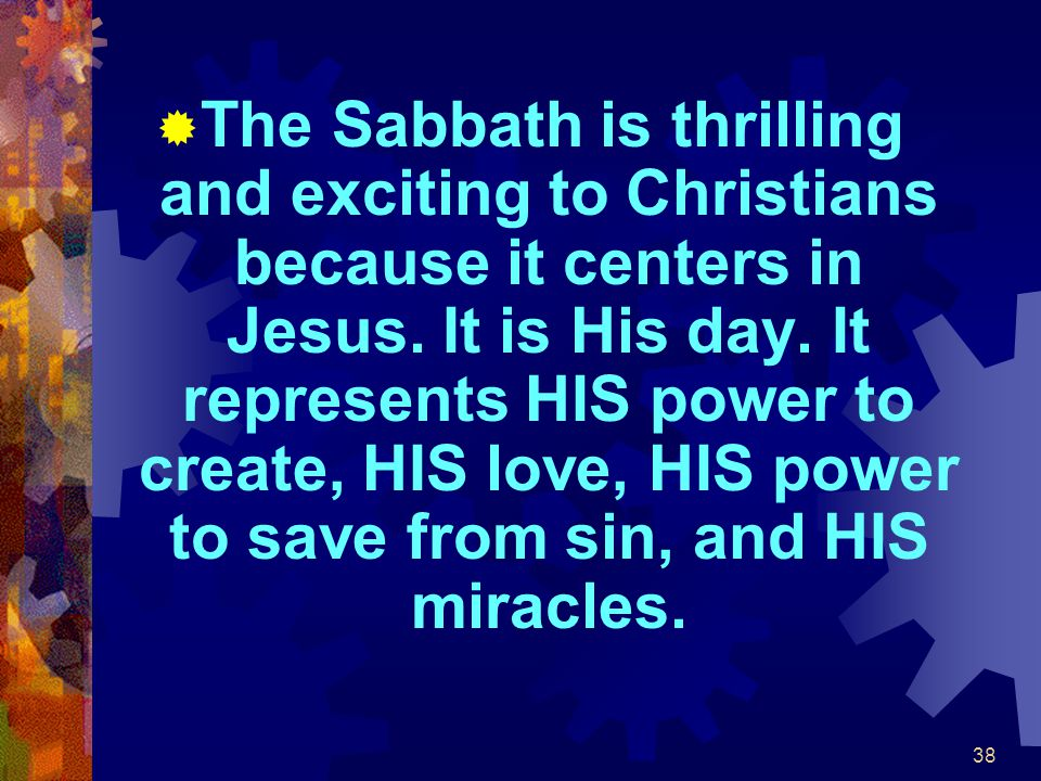 The Sabbath is thrilling and exciting to Christians because it centers in Jesus.