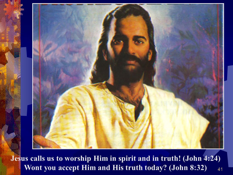 Jesus calls us to worship Him in spirit and in truth
