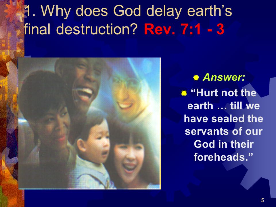 1. Why does God delay earth's final destruction Rev. 7:1 - 3