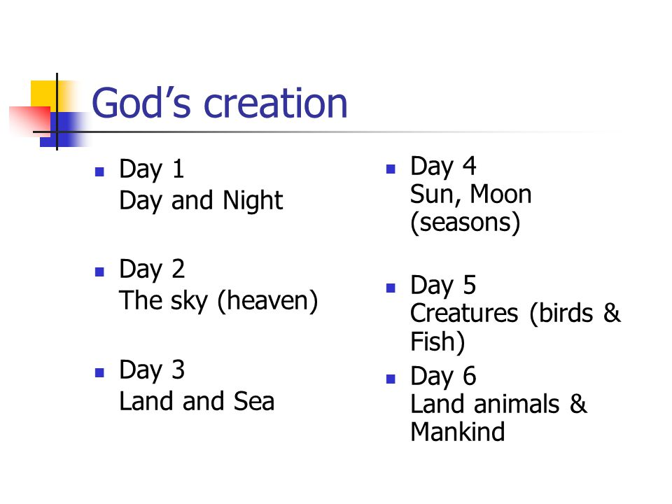 God's creation Day 1 Day and Night Day 2 The sky (heaven)