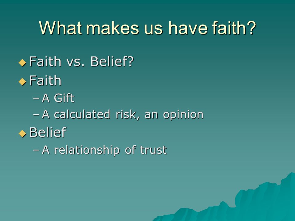 What makes us have faith