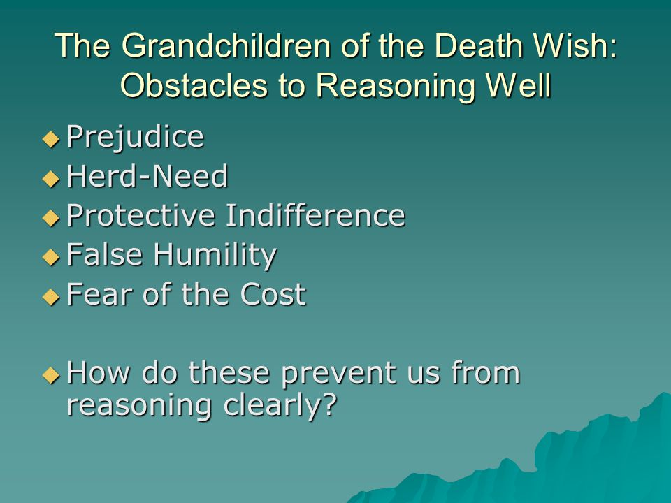 The Grandchildren of the Death Wish: Obstacles to Reasoning Well