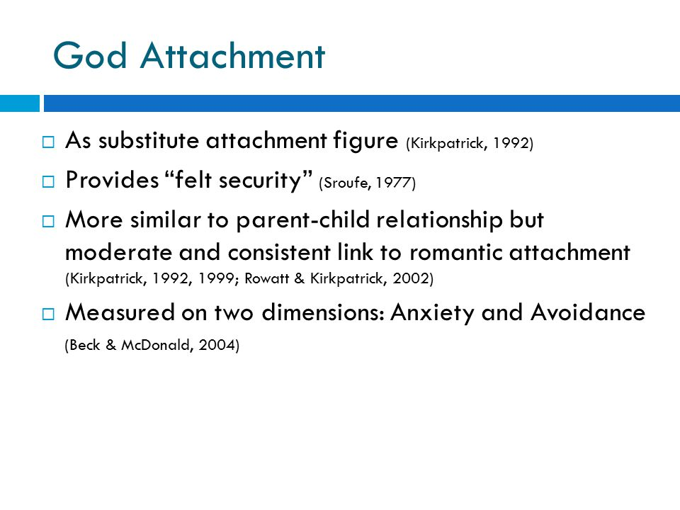 God Attachment As substitute attachment figure (Kirkpatrick, 1992)