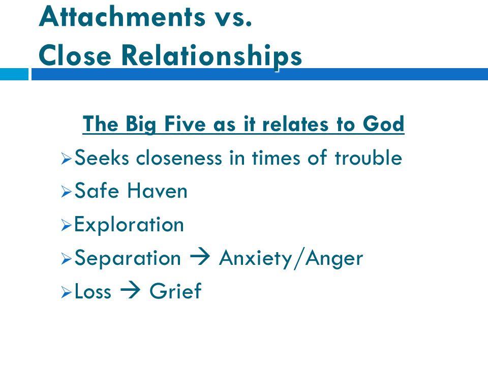 Attachments vs. Close Relationships