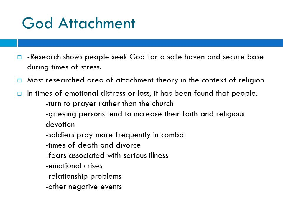 God Attachment -Research shows people seek God for a safe haven and secure base during times of stress.