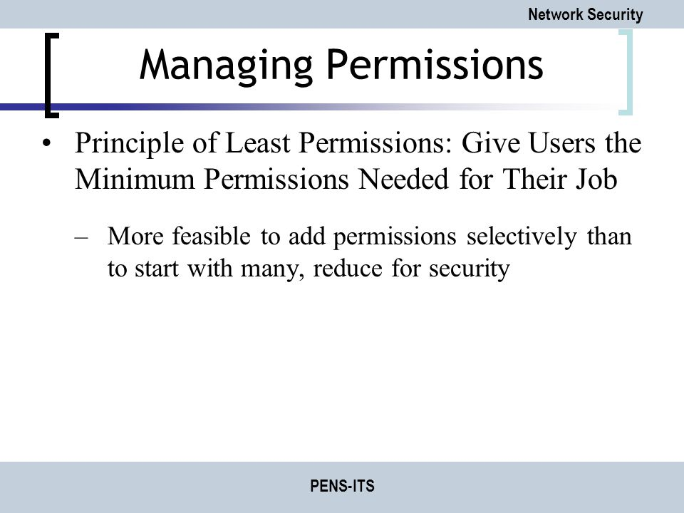 Managing Permissions Principle of Least Permissions: Give Users the Minimum Permissions Needed for Their Job.