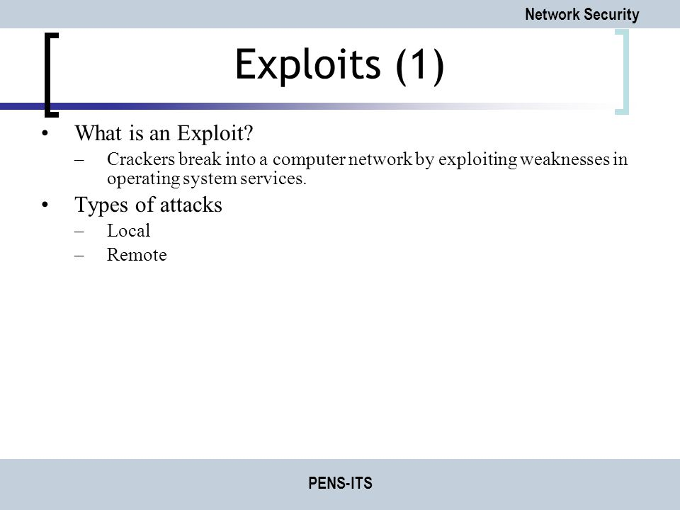 Exploits (1) What is an Exploit Types of attacks