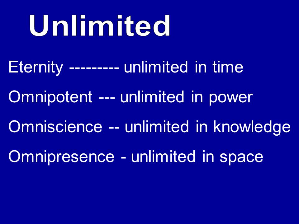 Eternity --------- unlimited in time Omnipotent --- unlimited in power