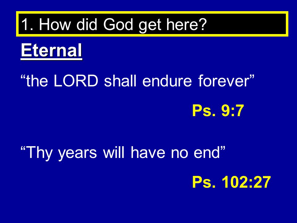 Eternal 1. How did God get here the LORD shall endure forever