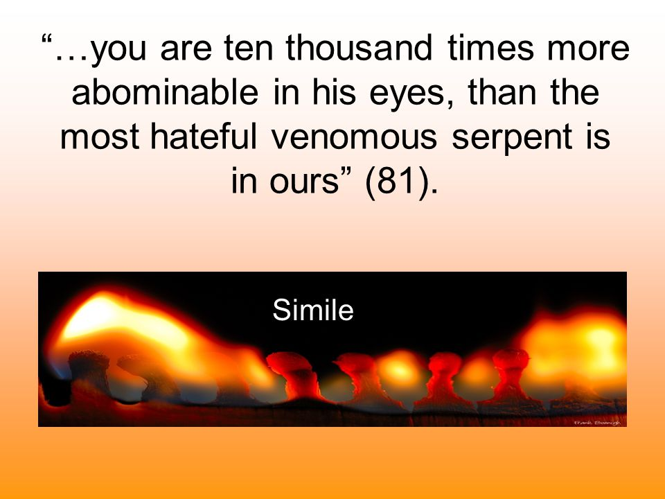 …you are ten thousand times more abominable in his eyes, than the most hateful venomous serpent is in ours (81).
