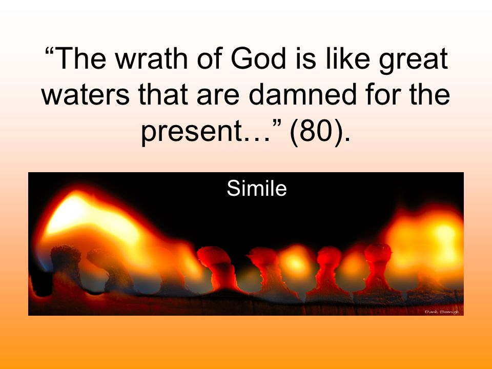 The wrath of God is like great waters that are damned for the present… (80).