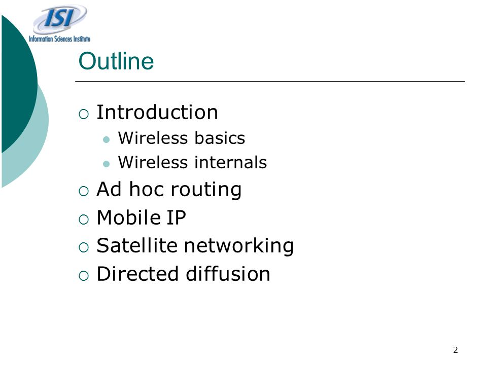 Outline Introduction Ad hoc routing Mobile IP Satellite networking