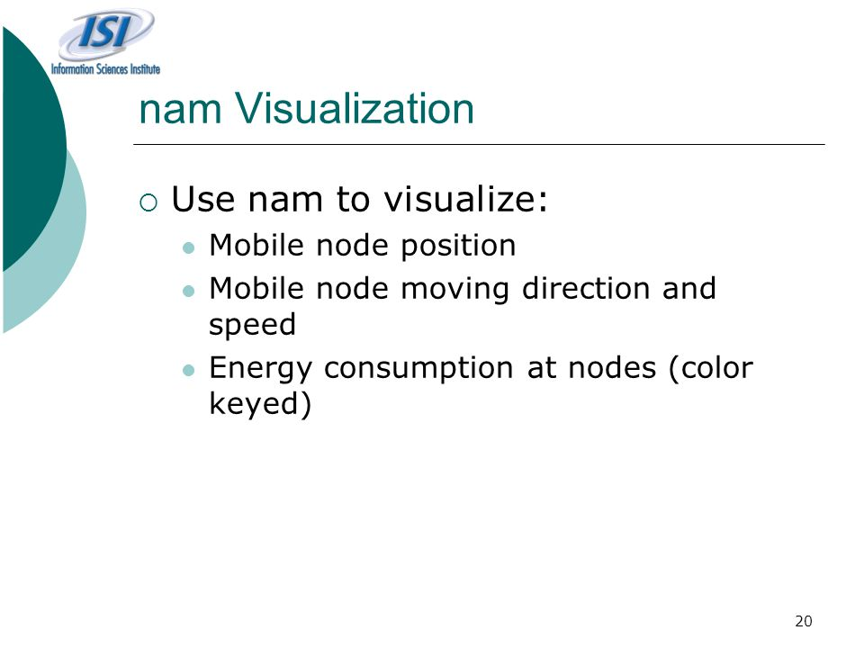 nam Visualization Use nam to visualize: Mobile node position