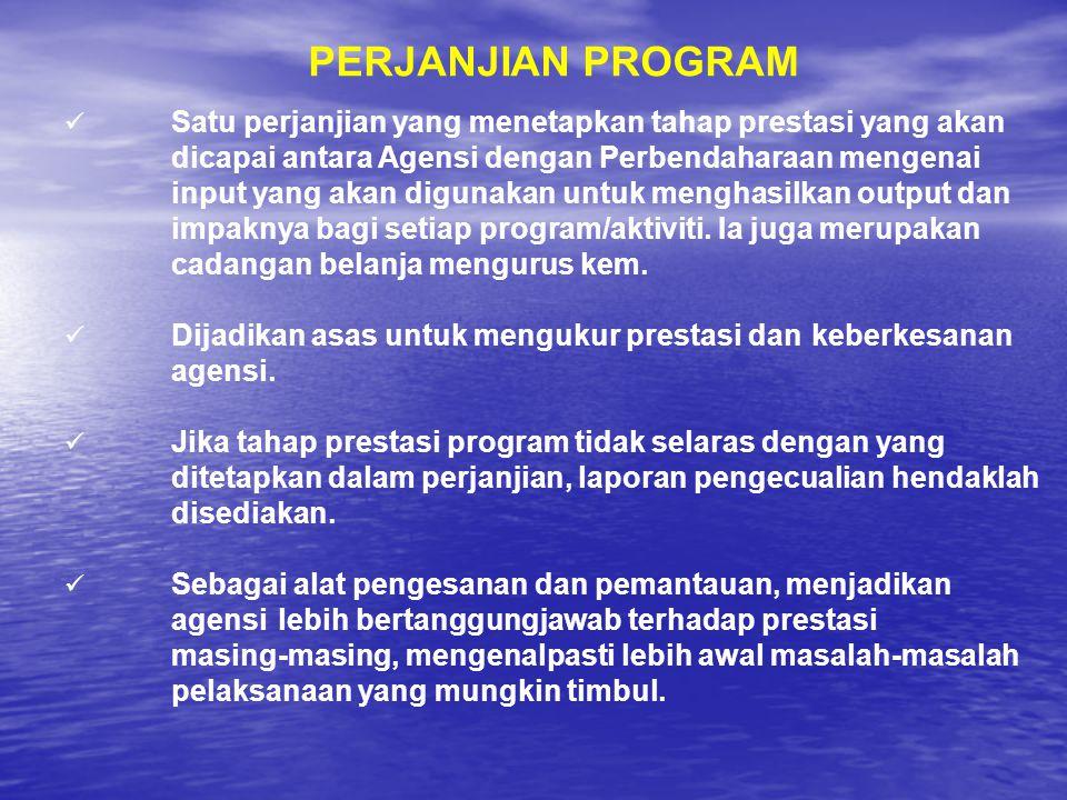 PERJANJIAN PROGRAM Satu perjanjian yang menetapkan tahap prestasi yang akan dicapai antara Agensi dengan Perbendaharaan mengenai.