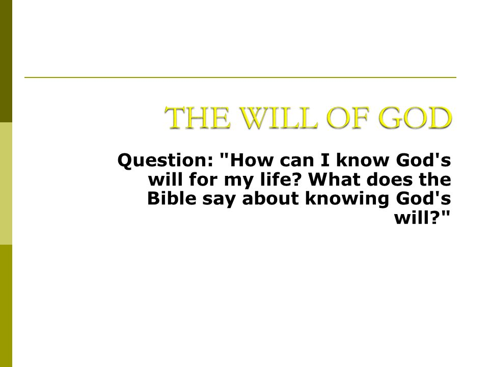THE WILL OF GOD Question: How can I know God s will for my life.