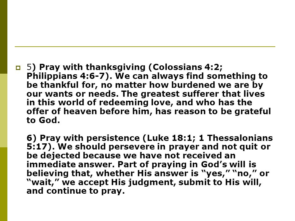 5) Pray with thanksgiving (Colossians 4:2; Philippians 4:6-7)