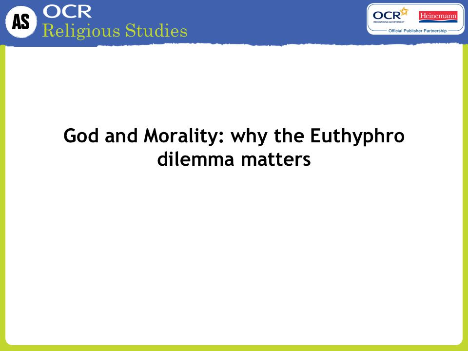 God and Morality: why the Euthyphro dilemma matters