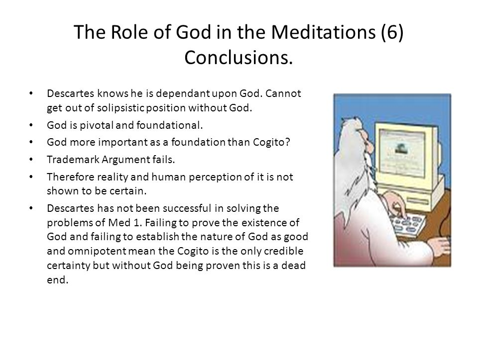 The Role of God in the Meditations (6) Conclusions.
