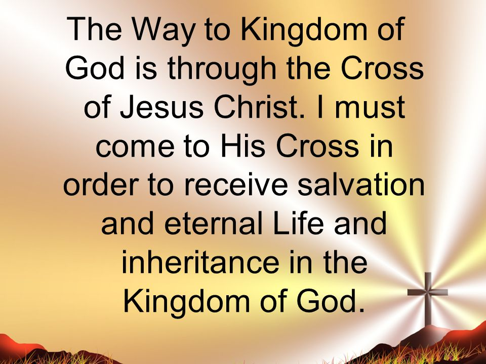 The Way to Kingdom of God is through the Cross of Jesus Christ