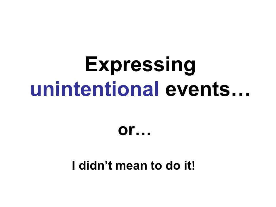Expressing unintentional events…