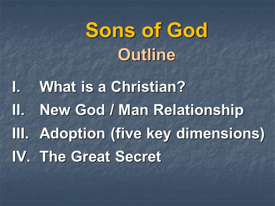 Sons of God Outline What is a Christian New God / Man Relationship