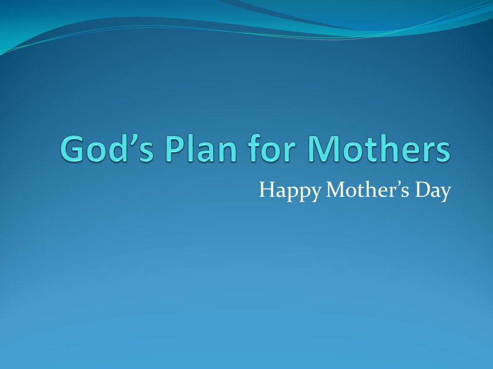 God's Plan for Mothers Happy Mother's Day