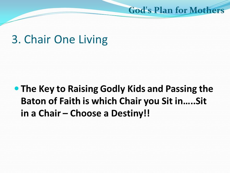 God s Plan for Mothers 3. Chair One Living.