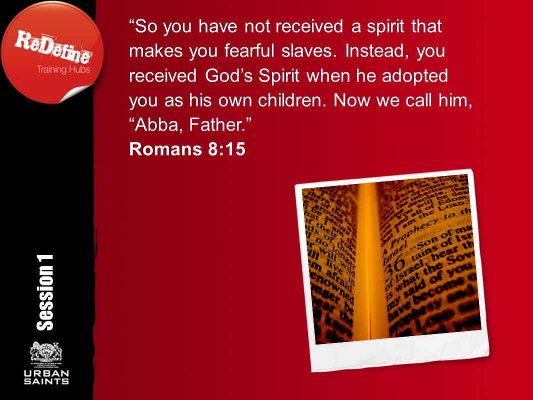 So you have not received a spirit that makes you fearful slaves