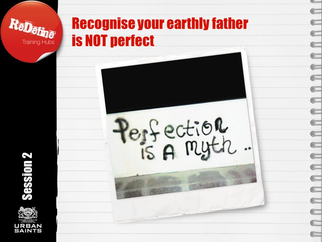 Recognise your earthly father is NOT perfect