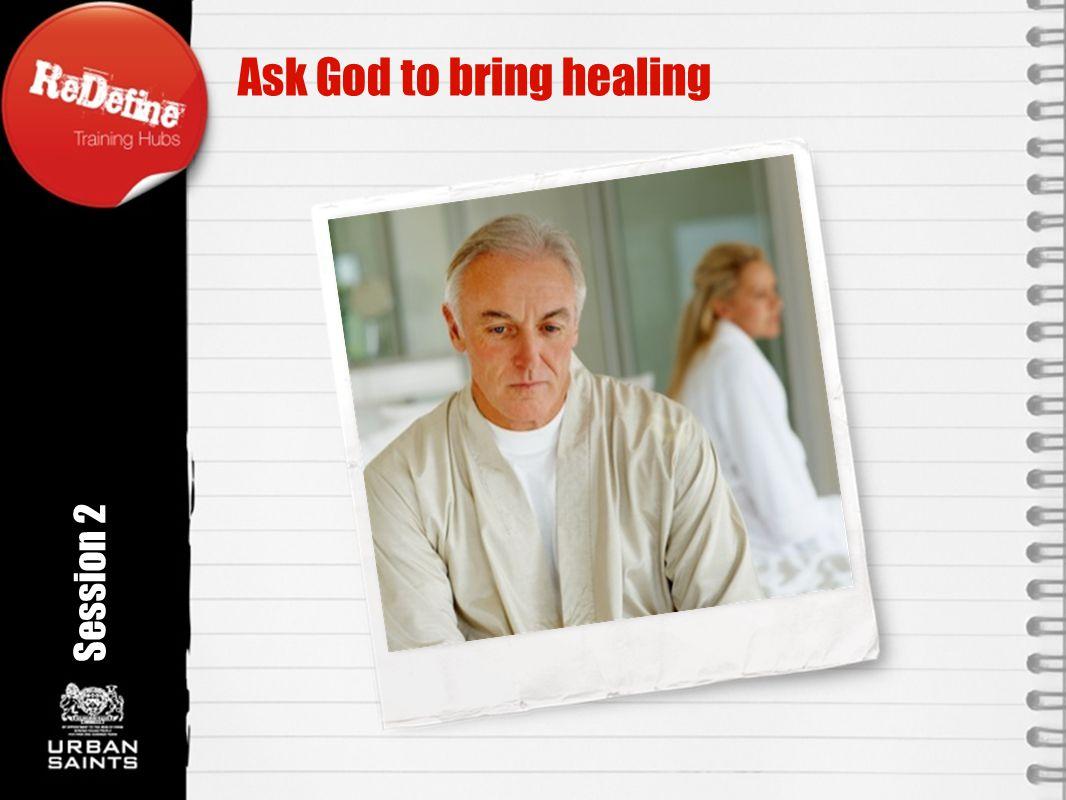 Ask God to bring healing