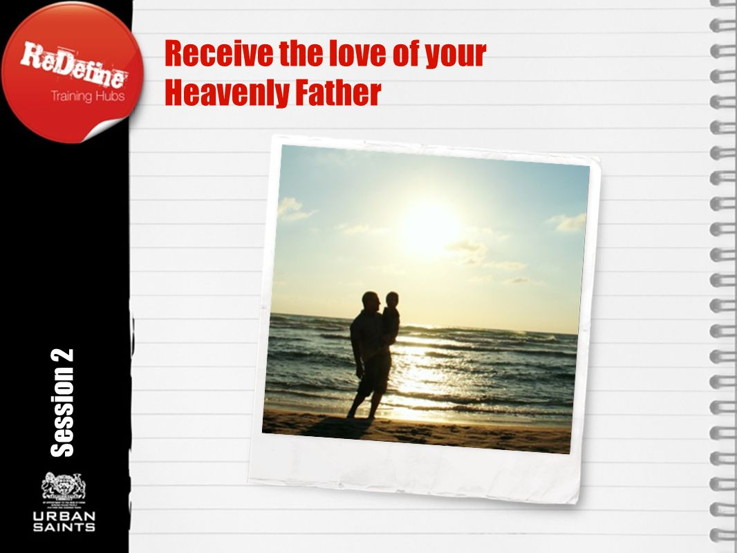 Receive the love of your Heavenly Father