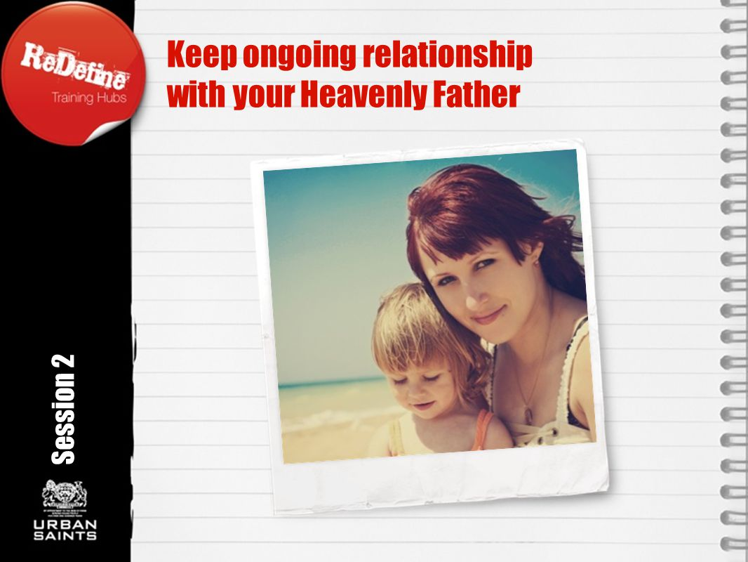 Keep ongoing relationship with your Heavenly Father