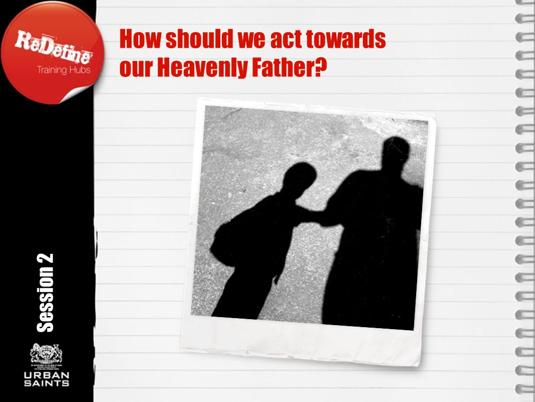 How should we act towards our Heavenly Father