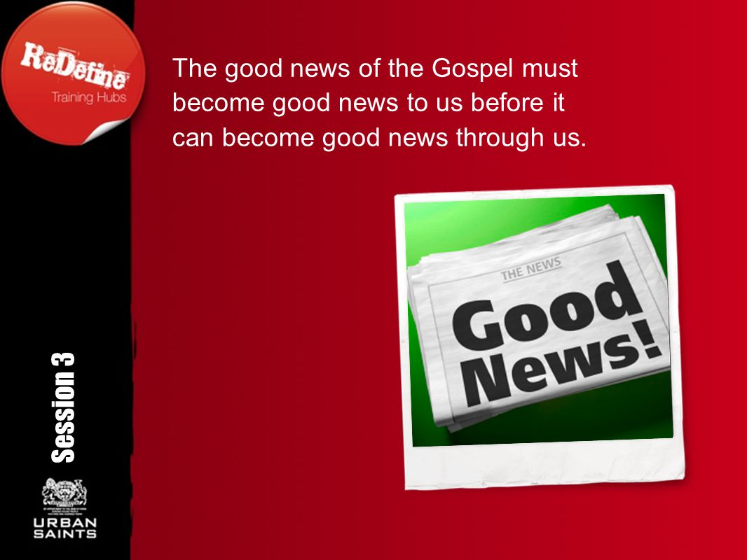 The good news of the Gospel must become good news to us before it can become good news through us.