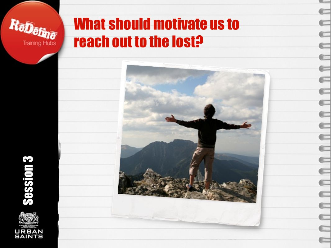 What should motivate us to reach out to the lost