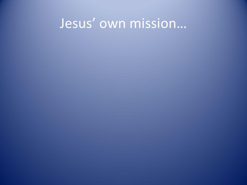 Jesus' own mission…