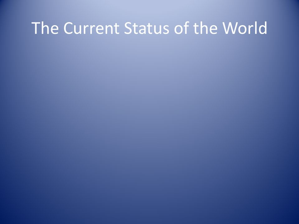 The Current Status of the World