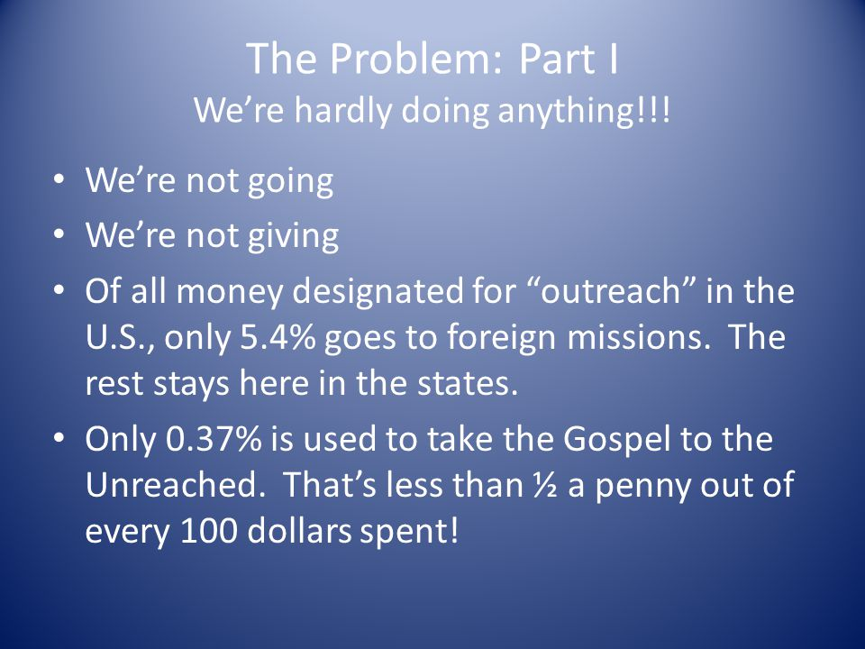 The Problem: Part I We're hardly doing anything!!!