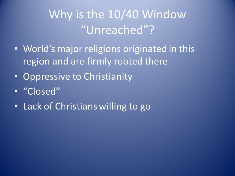Why is the 10/40 Window Unreached