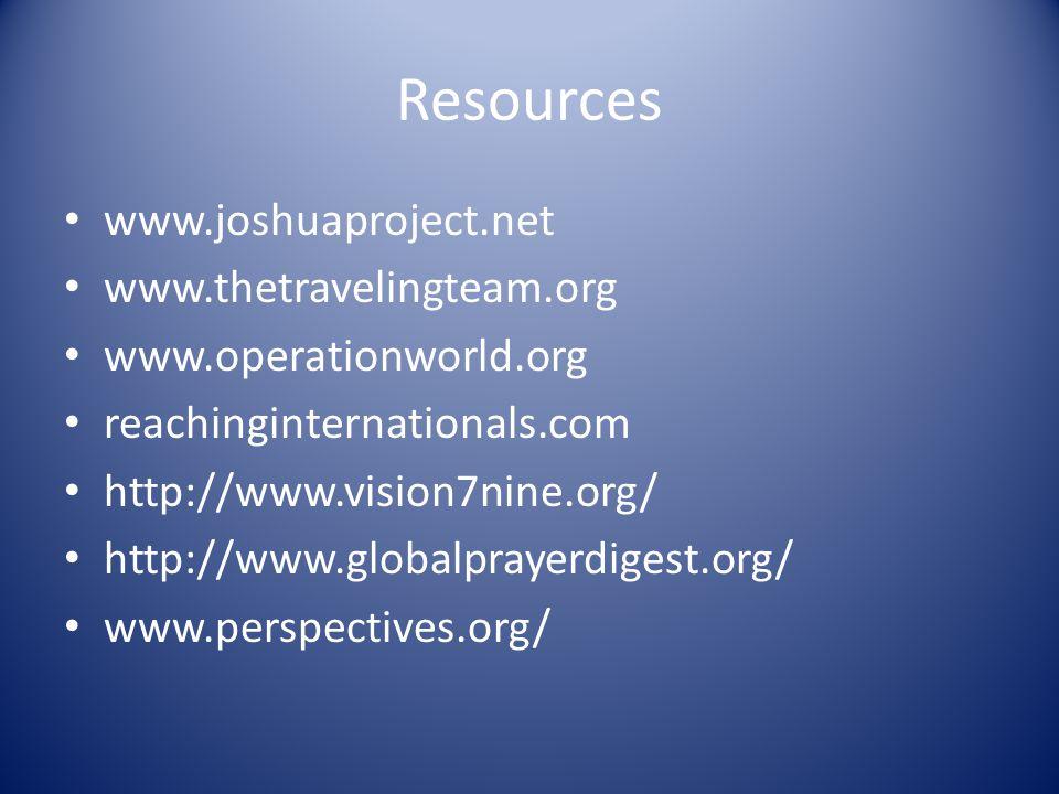 Resources www.joshuaproject.net www.thetravelingteam.org