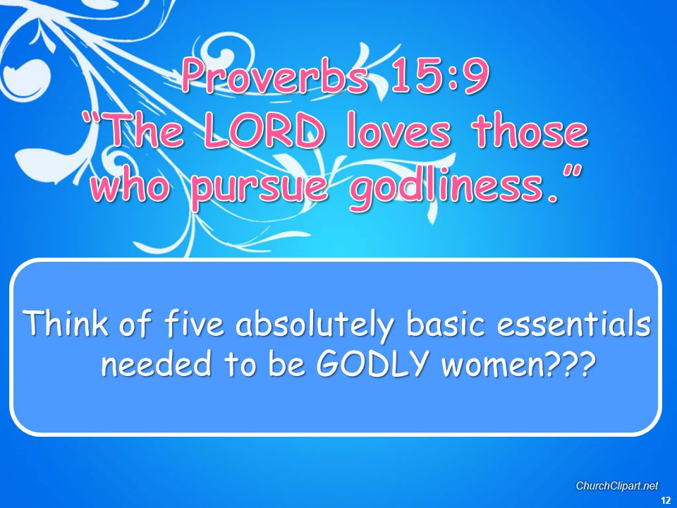 Proverbs 15:9 The LORD loves those who pursue godliness.