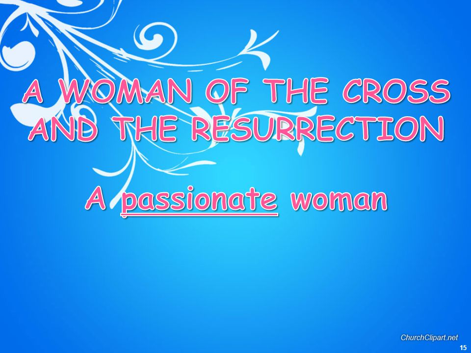 A WOMAN OF THE CROSS AND THE RESURRECTION