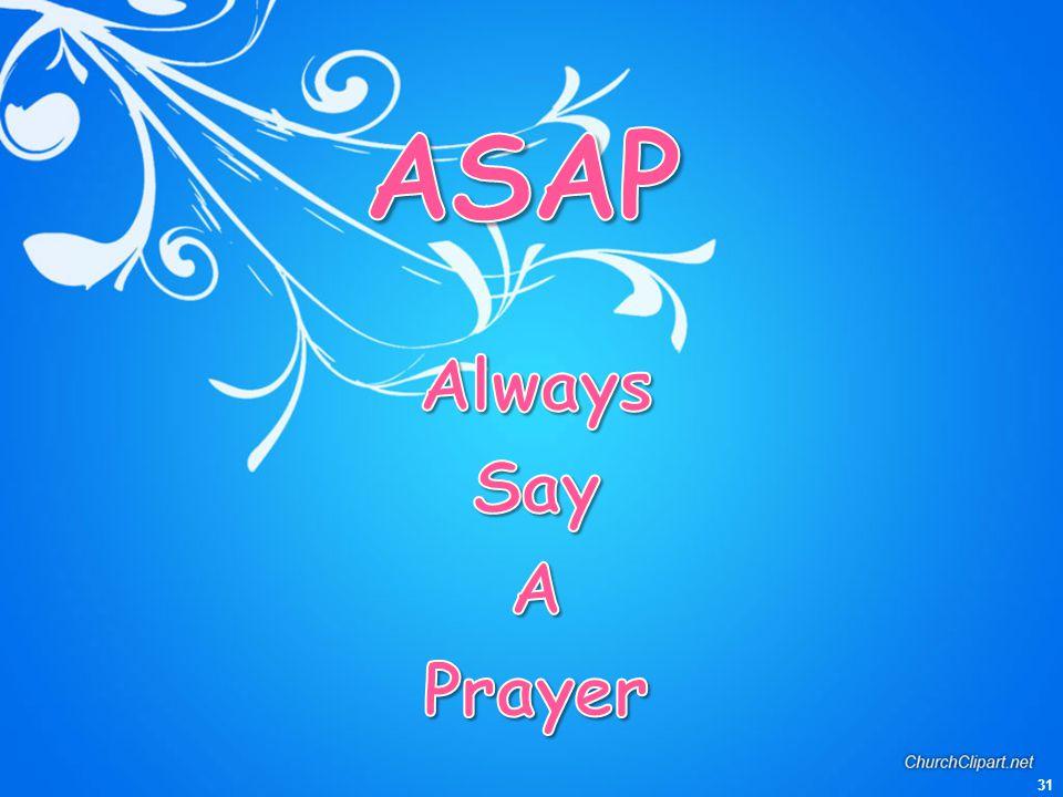 ASAP Always Say A Prayer