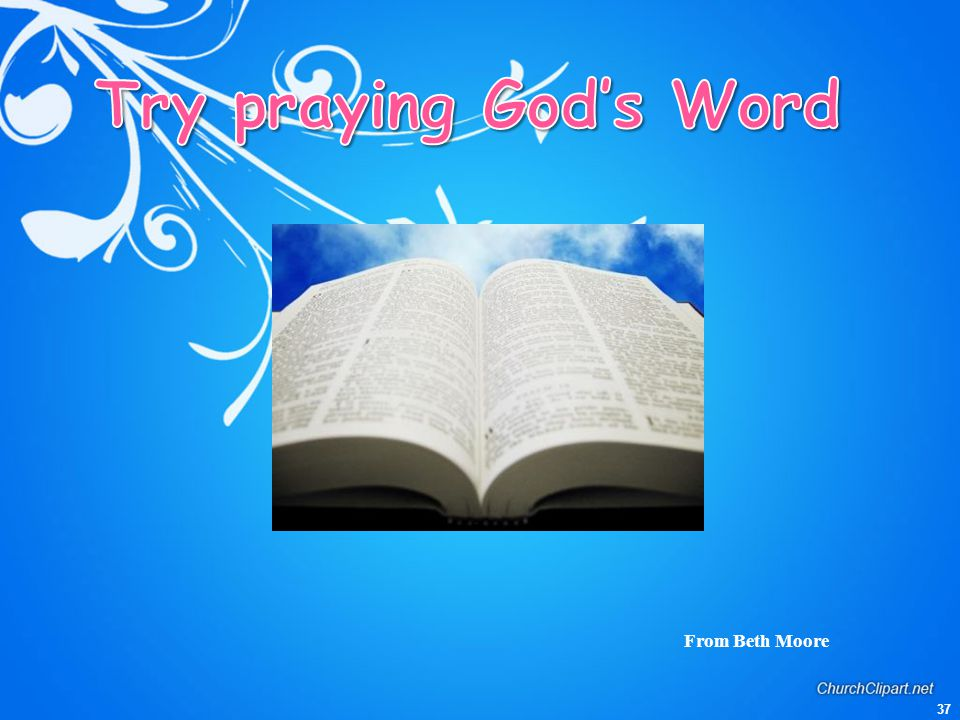 Try praying God's Word From Beth Moore