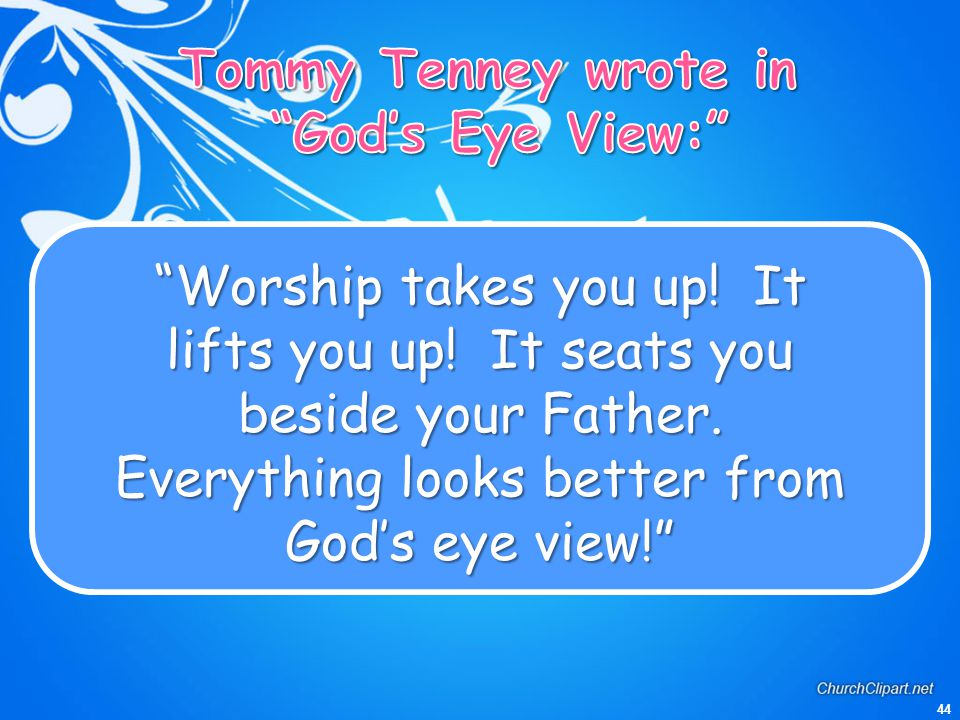 Tommy Tenney wrote in God's Eye View: