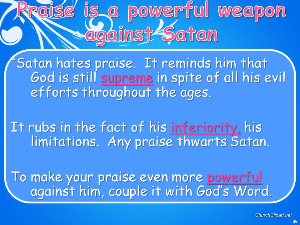 Praise is a powerful weapon against Satan