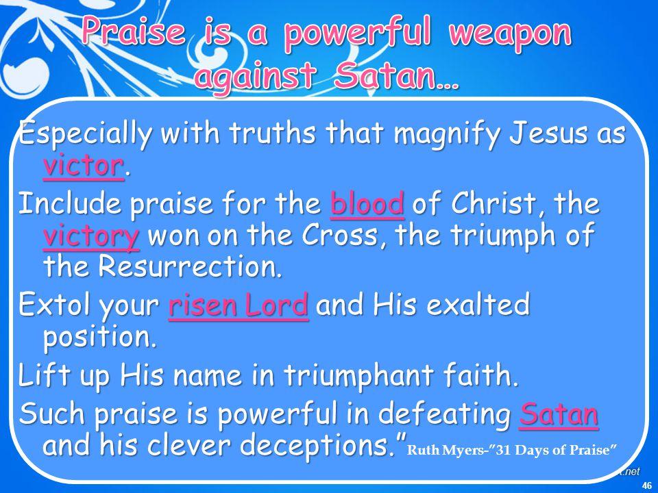 Praise is a powerful weapon against Satan…