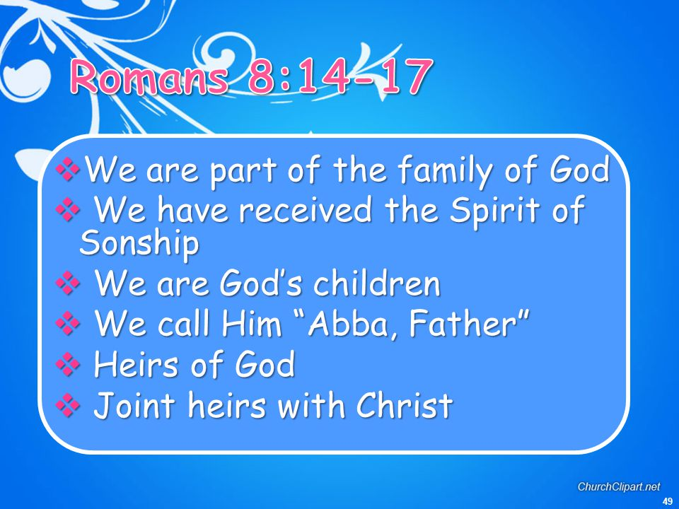 Romans 8:14-17 We are part of the family of God